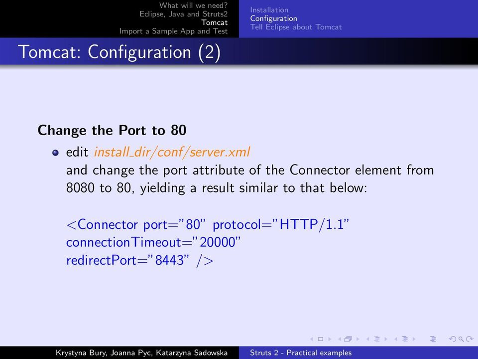xml and change the port attribute of the Connector element from 8080