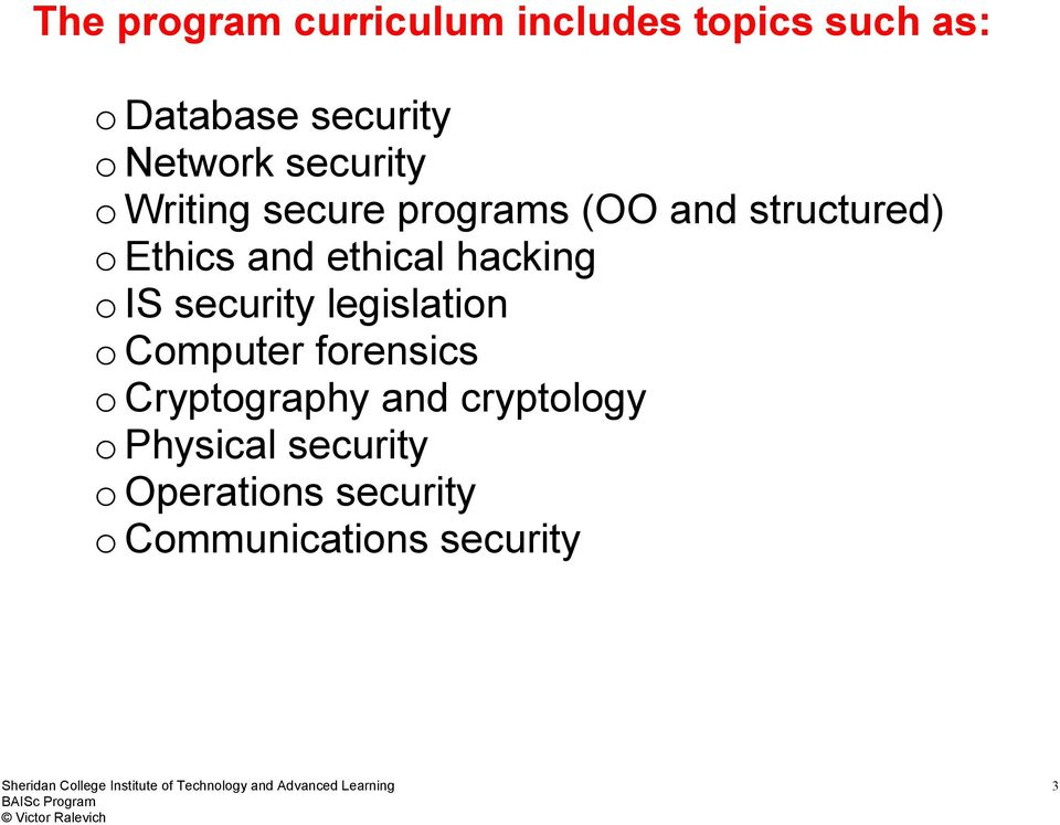 legislation o Computer forensics o Cryptography and cryptology o Physical security o