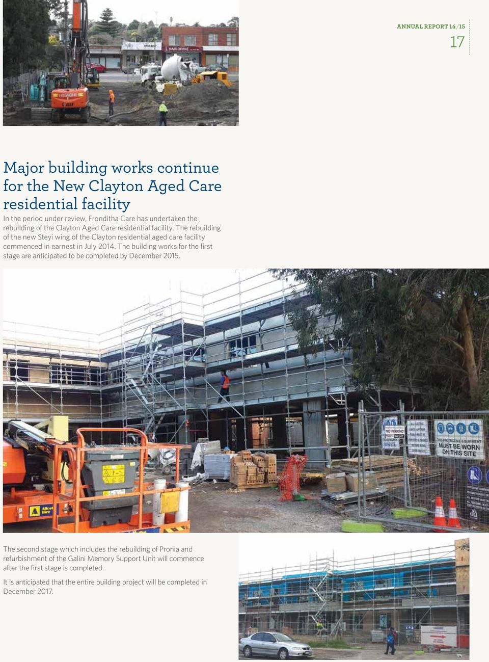 The rebuilding of the new Steyi wing of the Clayton residential aged care facility commenced in earnest in July 2014.