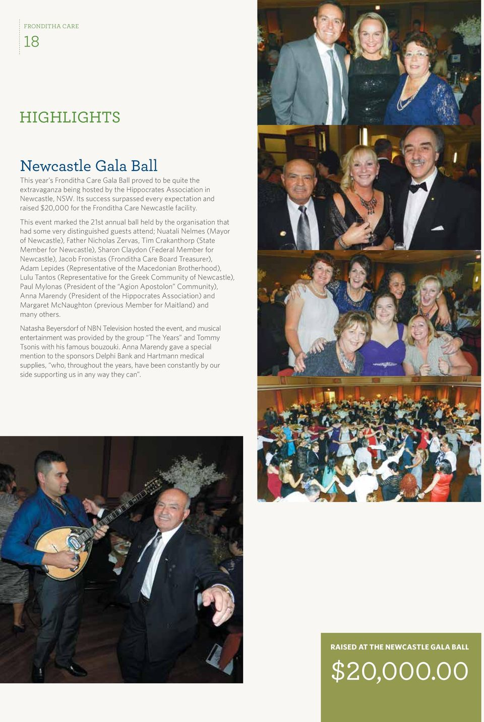 This event marked the 21st annual ball held by the organisation that had some very distinguished guests attend; Nuatali Nelmes (Mayor of Newcastle), Father Nicholas Zervas, Tim Crakanthorp (State