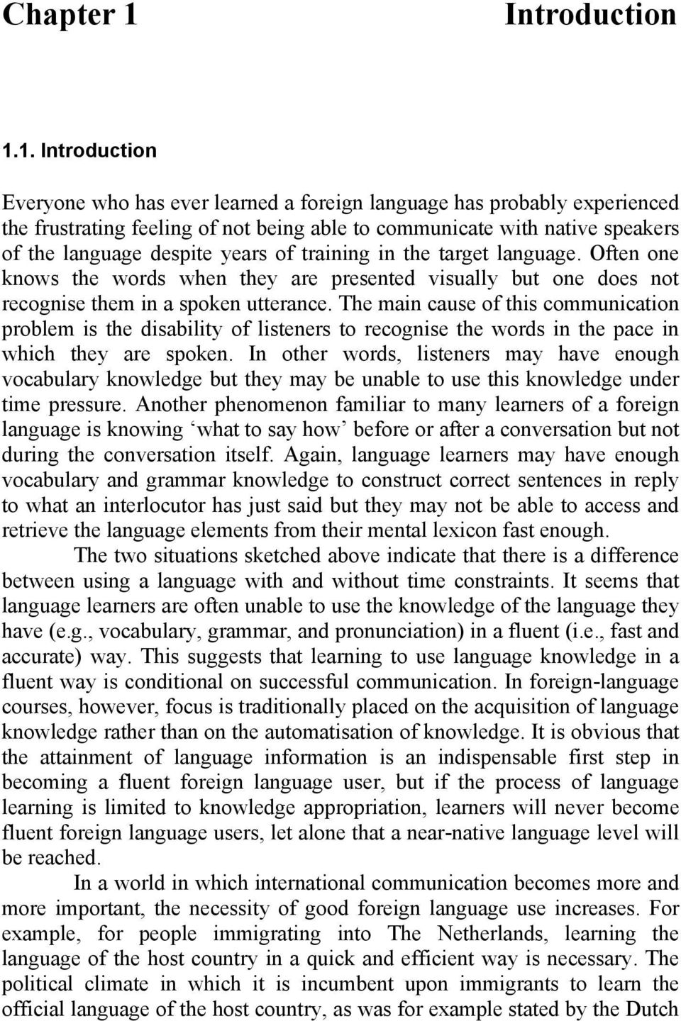 1. Introduction Everyone who has ever learned a foreign language has probably experienced the frustrating feeling of not being able to communicate with native speakers of the language despite years