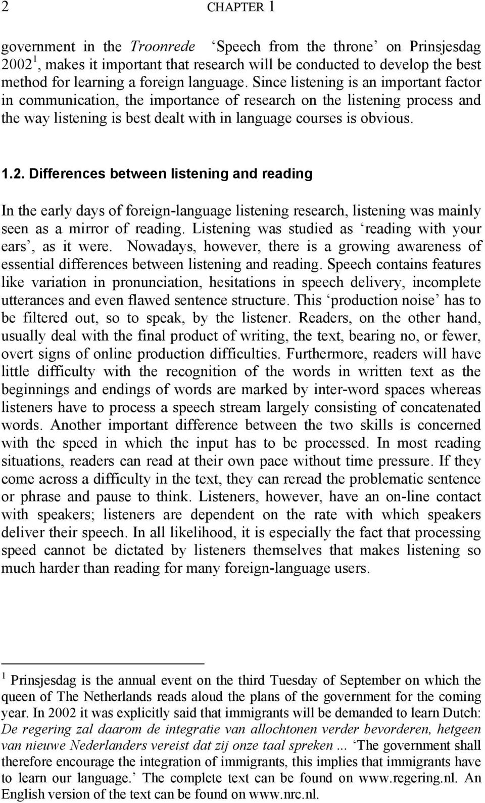 Differences between listening and reading In the early days of foreign-language listening research, listening was mainly seen as a mirror of reading.
