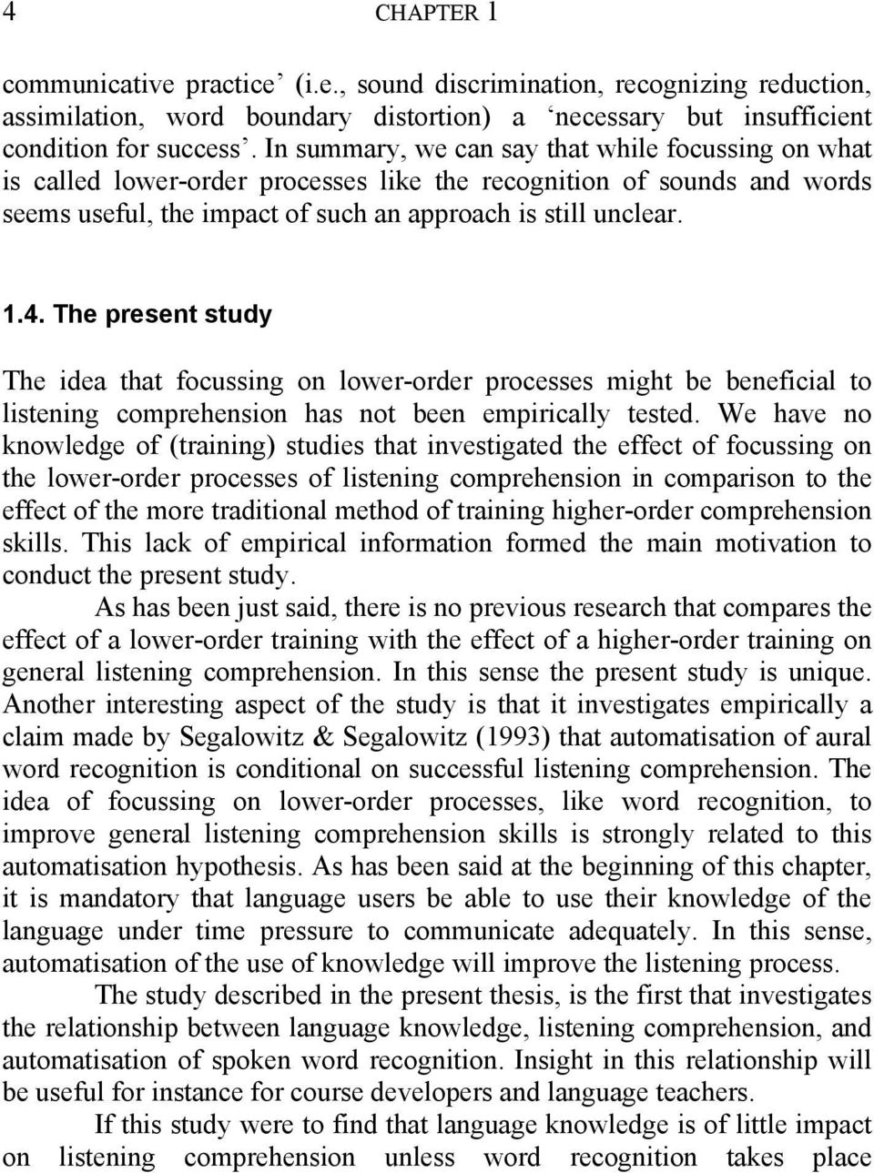 The present study The idea that focussing on lower-order processes might be beneficial to listening comprehension has not been empirically tested.