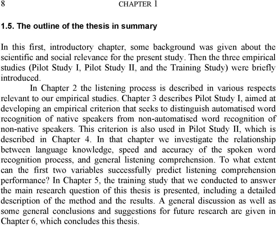 In Chapter 2 the listening process is described in various respects relevant to our empirical studies.