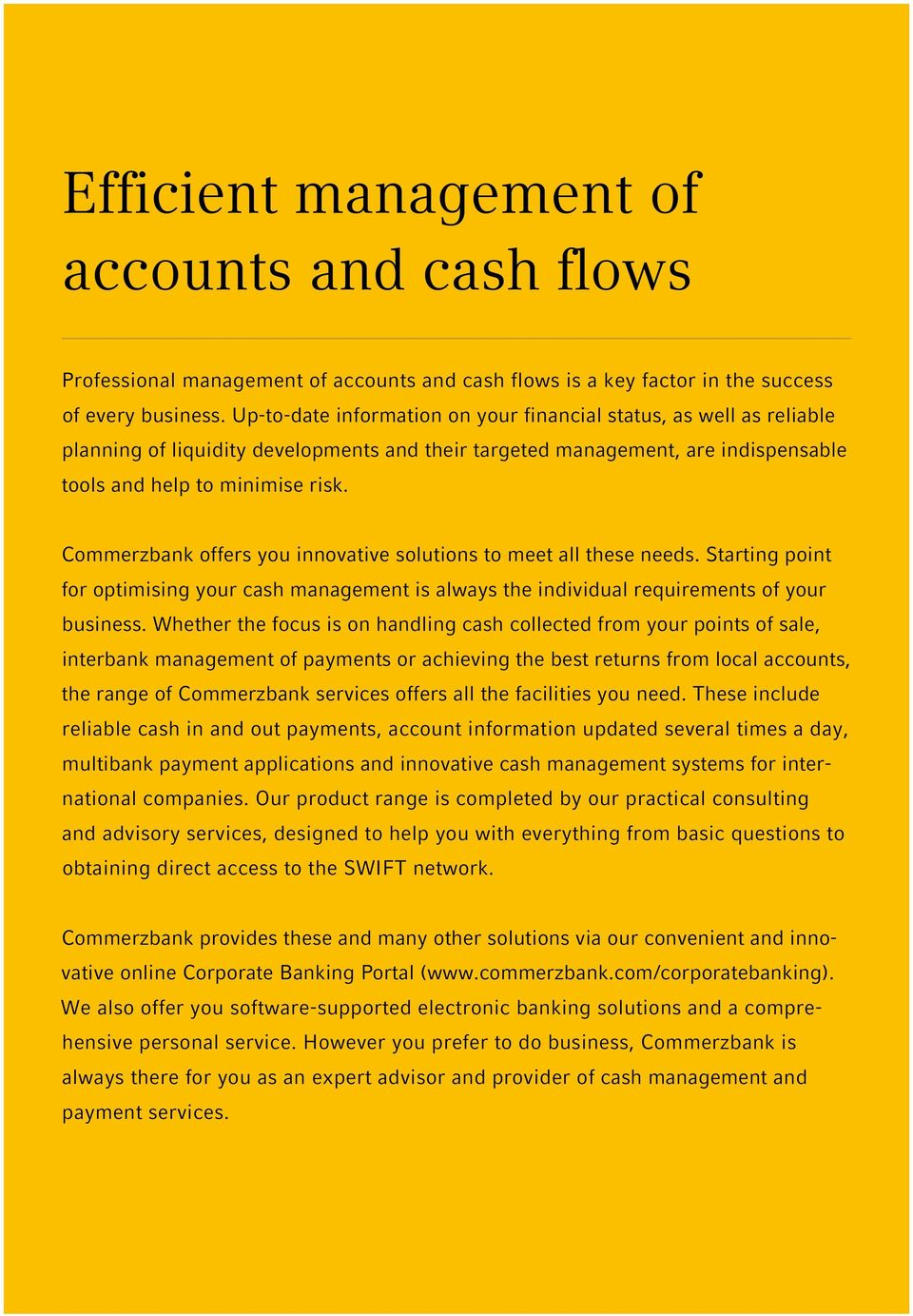 Commerzbank offers you innovative solutions to meet all these needs. Starting point for optimising your cash management is always the individual requirements of your business.