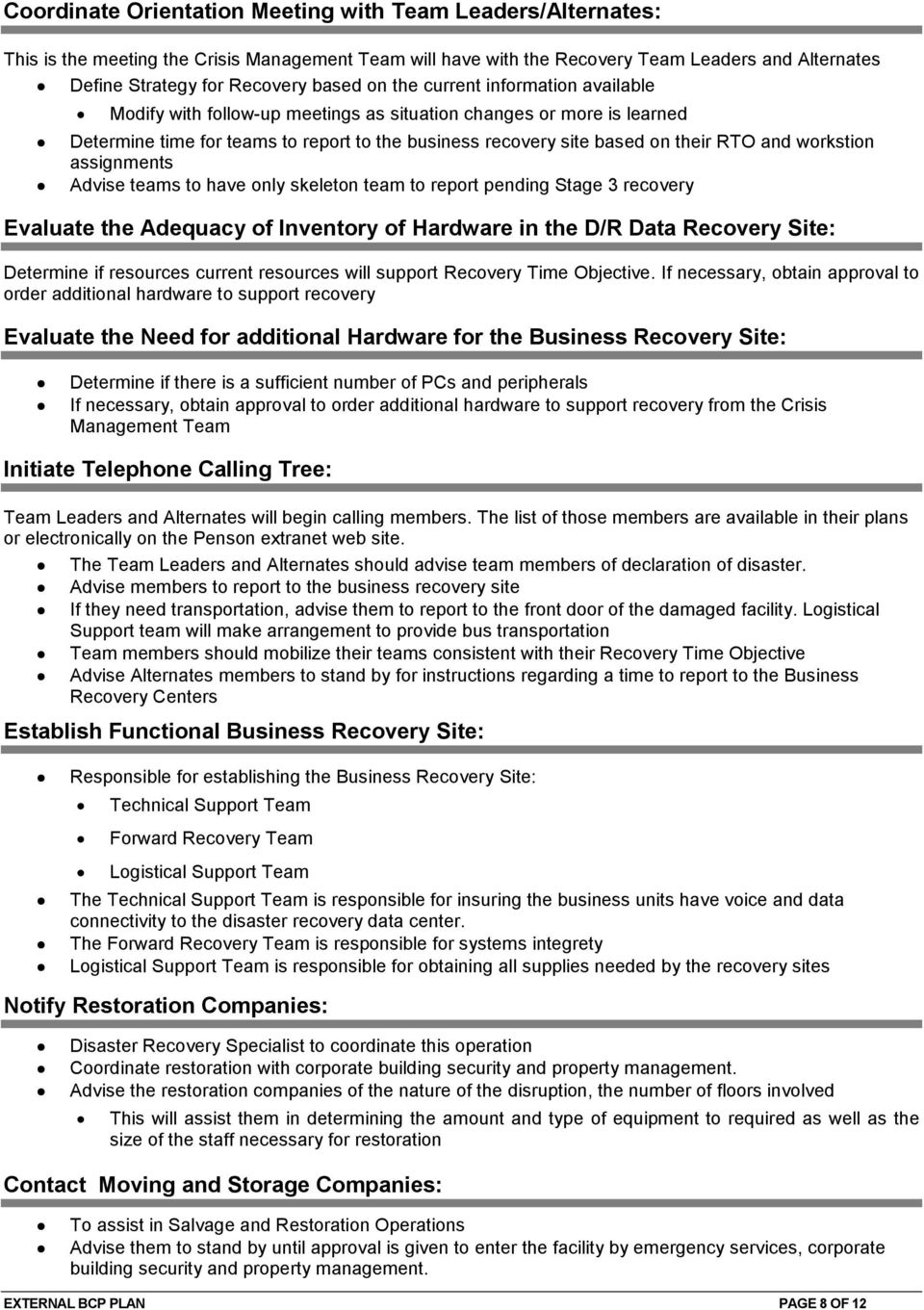workstion assignments Advise teams to have only skeleton team to report pending Stage 3 recovery Evaluate the Adequacy of Inventory of Hardware in the D/R Data Recovery Site: Determine if resources