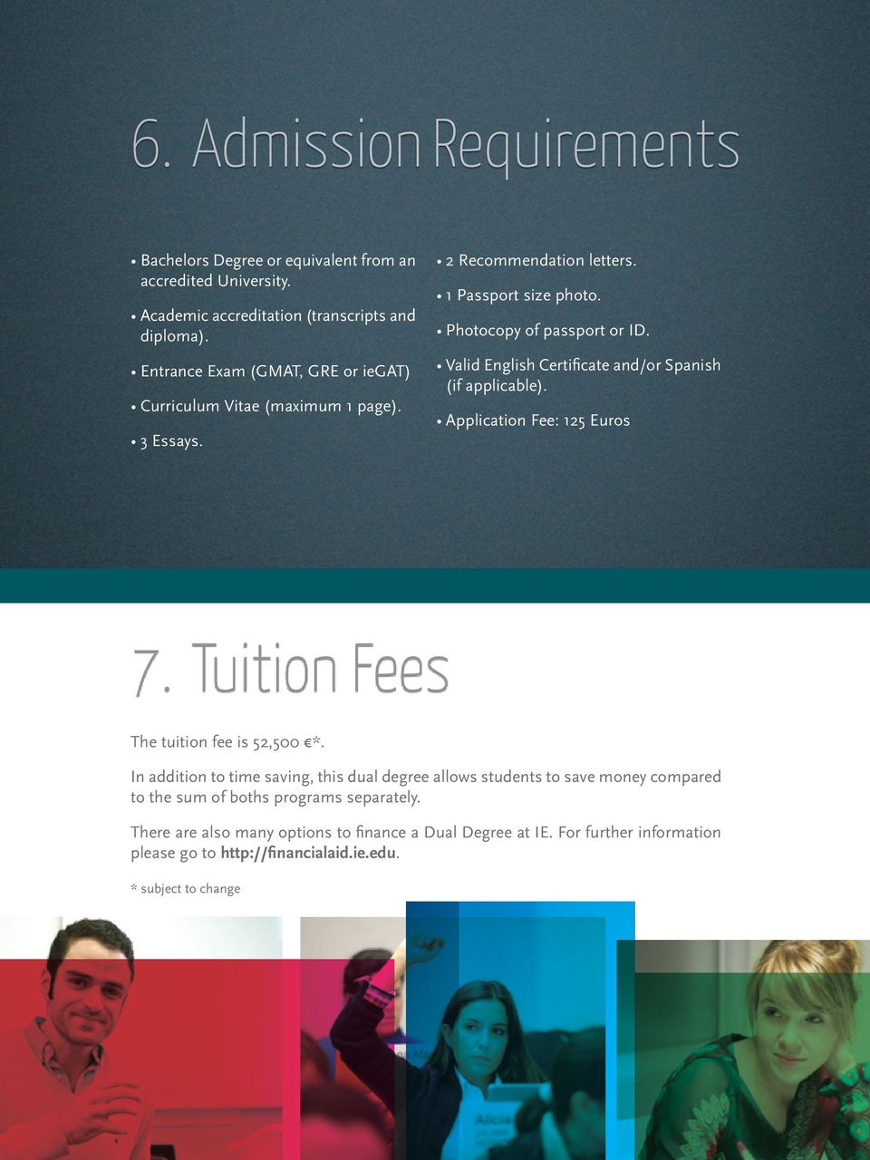 Valid English Certificate and/or Spanish (if applicable). Application Fee: 125 Euros 7. Tuition Fees The tuition fee is 52,500 *.