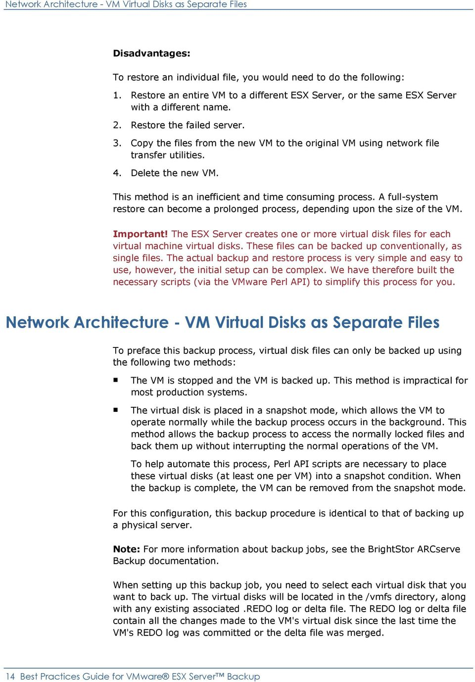 Copy the files from the new VM to the original VM using network file transfer utilities. 4. Delete the new VM. This method is an inefficient and time consuming process.