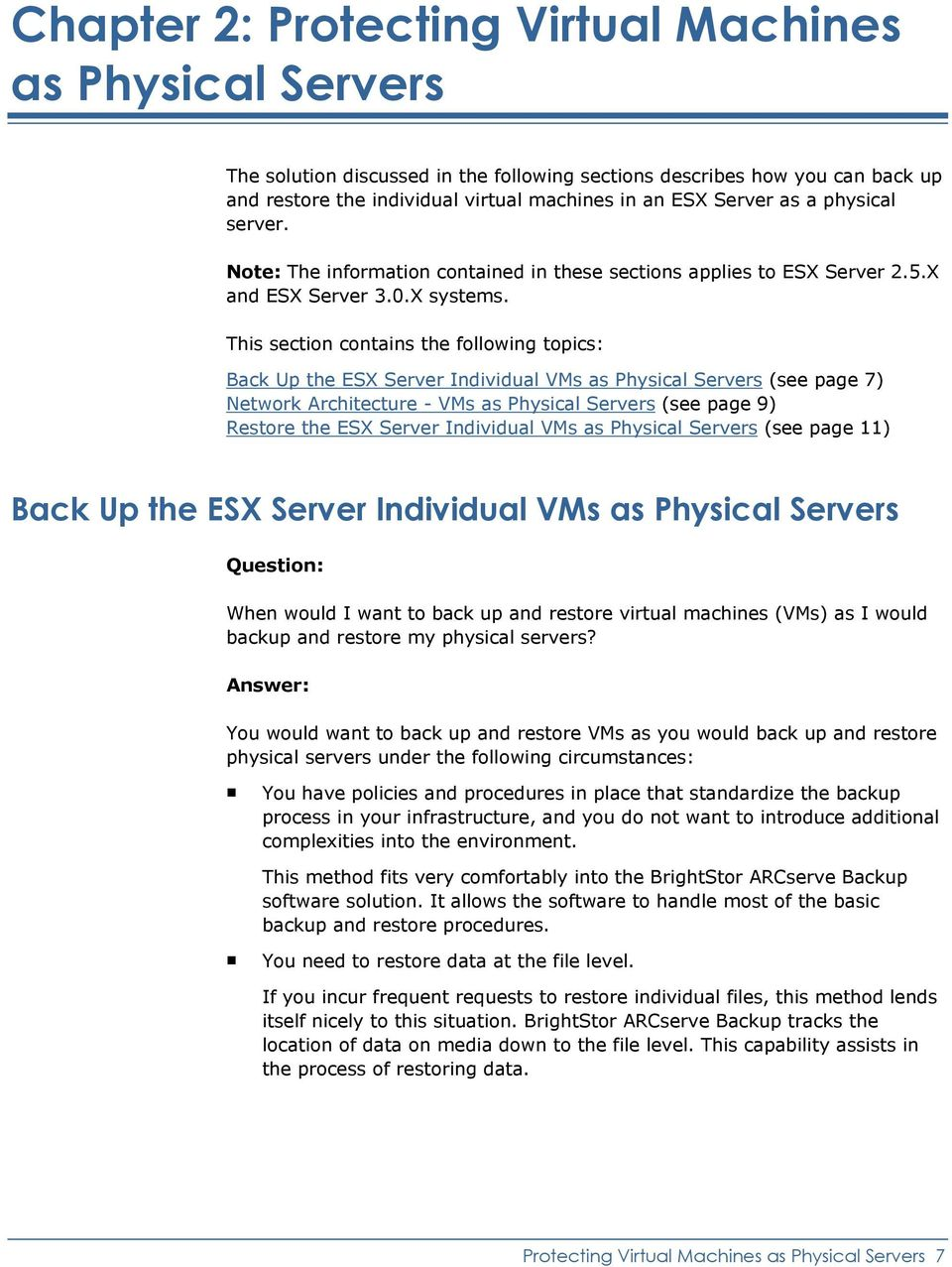 This section contains the following topics: Back Up the ESX Server Individual VMs as Physical Servers (see page 7) Network Architecture - VMs as Physical Servers (see page 9) Restore the ESX Server