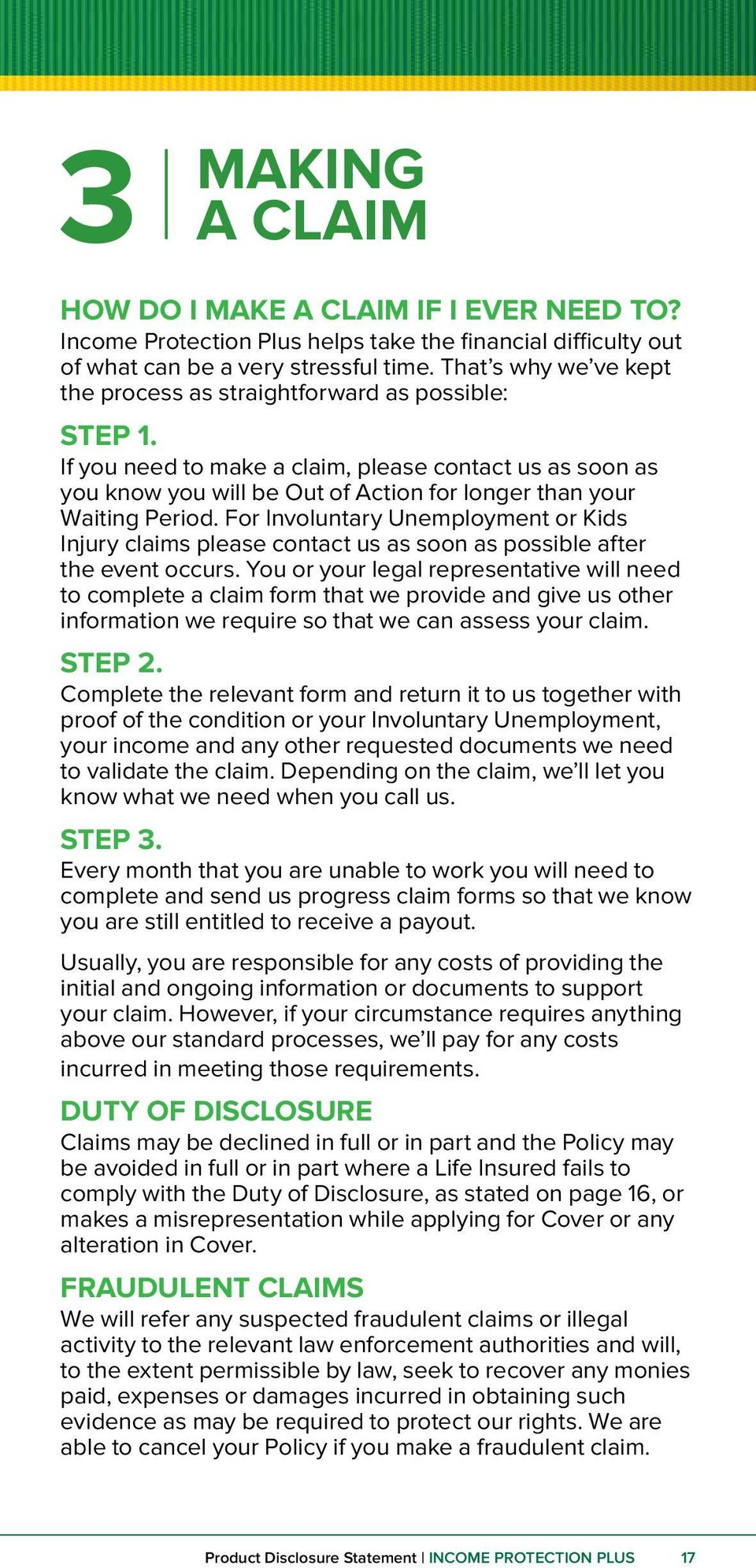 If you need to make a claim, please contact us as soon as you know you will be Out of Action for longer than your Waiting Period.
