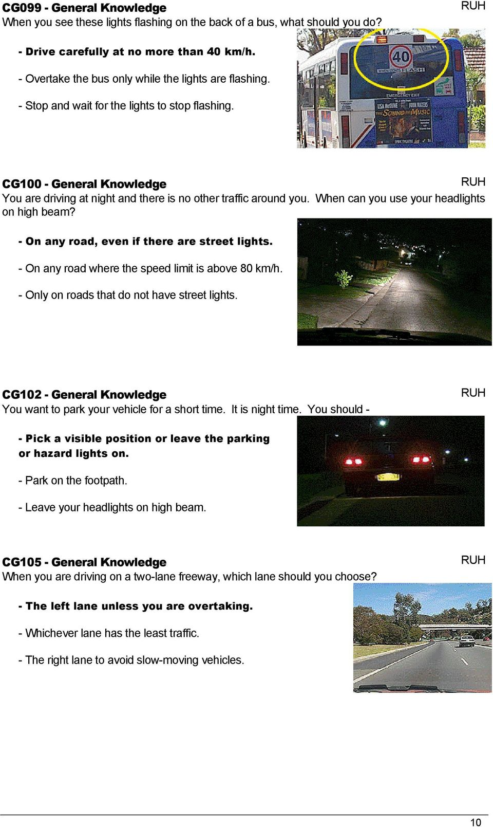 - On any road, even if there are street lights. - On any road where the speed limit is above 80 km/h. - Only on roads that do not have street lights.