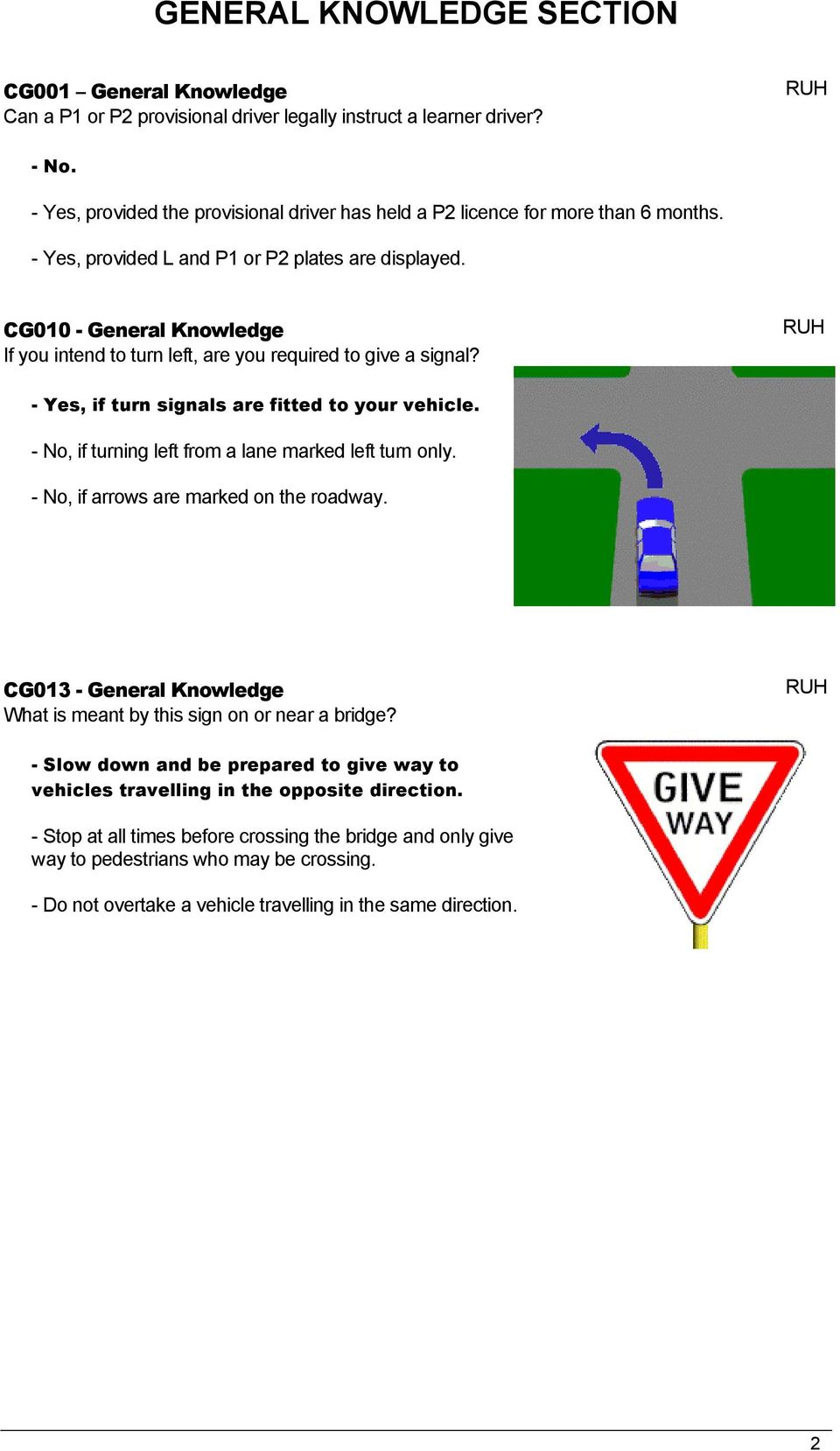 CG010 - General Knowledge If you intend to turn left, are you required to give a signal? - Yes, if turn signals are fitted to your vehicle. - No, if turning left from a lane marked left turn only.