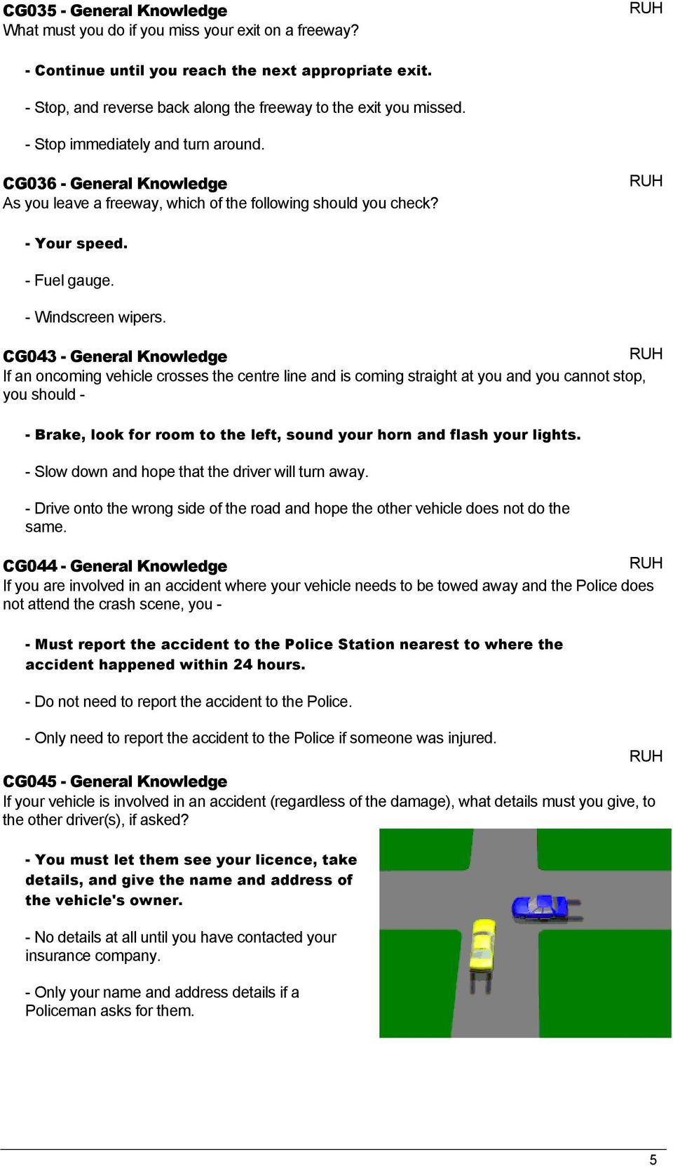 CG043 - General Knowledge If an oncoming vehicle crosses the centre line and is coming straight at you and you cannot stop, you should - - Brake, look for room to the left, sound your horn and flash