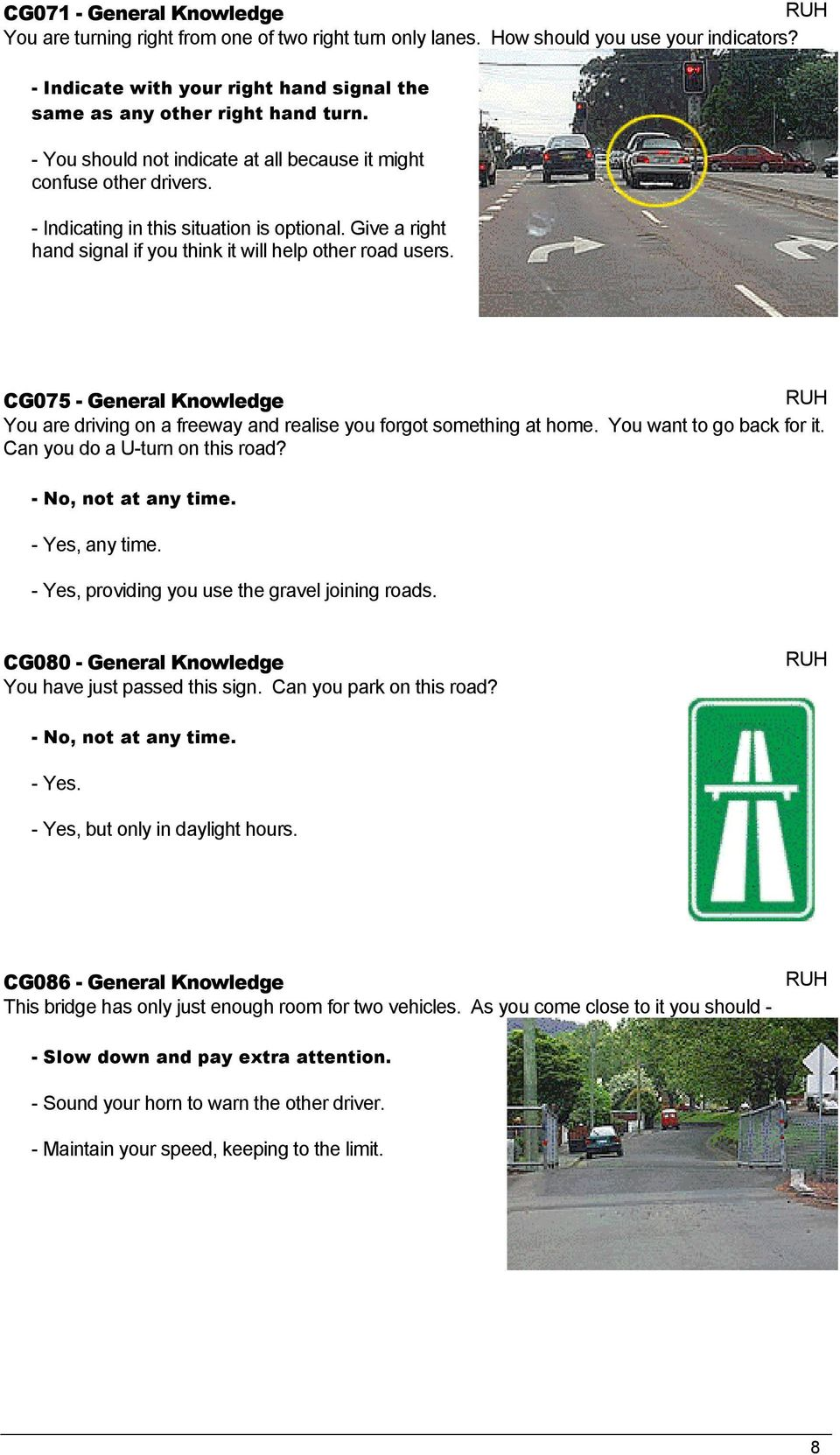 CG075 - General Knowledge You are driving on a freeway and realise you forgot something at home. You want to go back for it. Can you do a U-turn on this road? - No, not at any time. - Yes, any time.