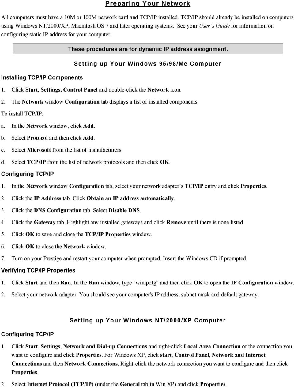 See your User s Guide for information on configuring static IP address for your computer. These procedures are for dynamic IP address assignment.