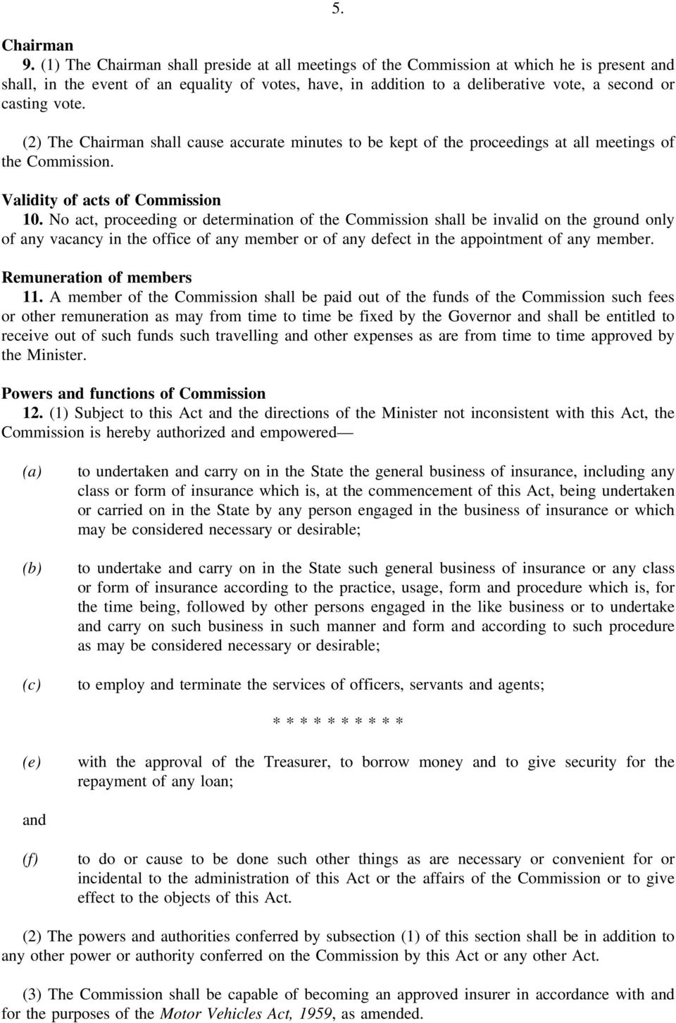 (2) The Chairman shall cause accurate minutes to be kept of the proceedings at all meetings of the Commission. Validity of acts of Commission 10.