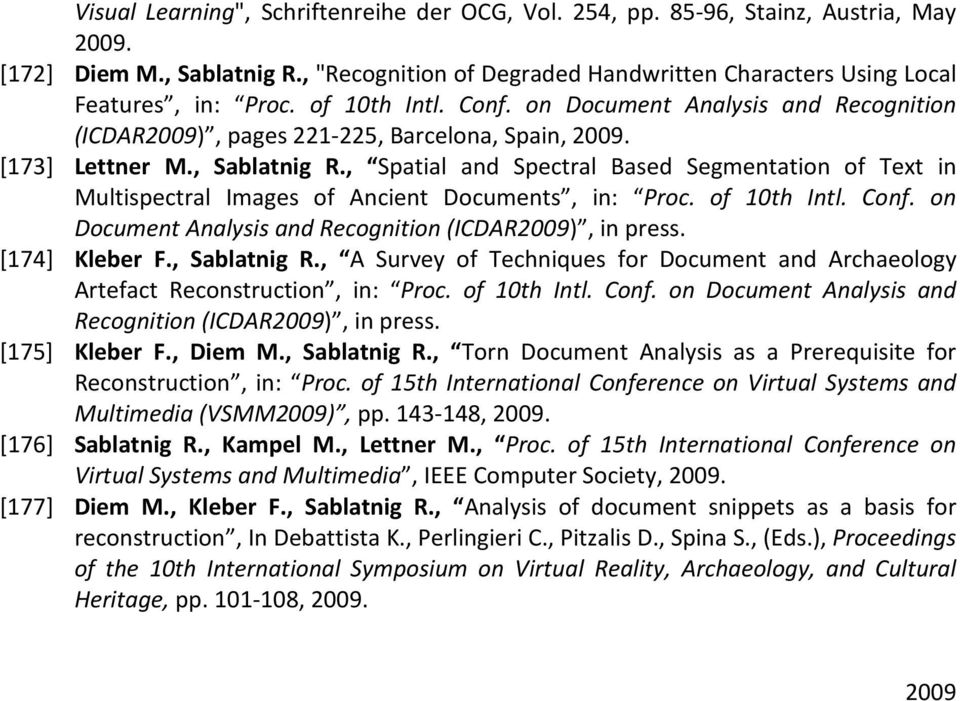 , Spatial and Spectral Based Segmentation of Text in Multispectral Images of Ancient Documents, in: Proc. of 10th Intl. Conf. on Document Analysis and Recognition (ICDAR2009), in press.