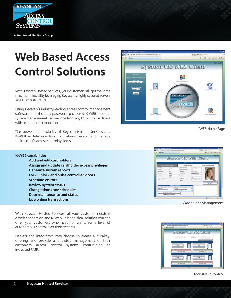 connection. The power and flexibility of Keyscan Hosted Services and K-WEB module provides organizations the ability to manage their facility s access control systems.