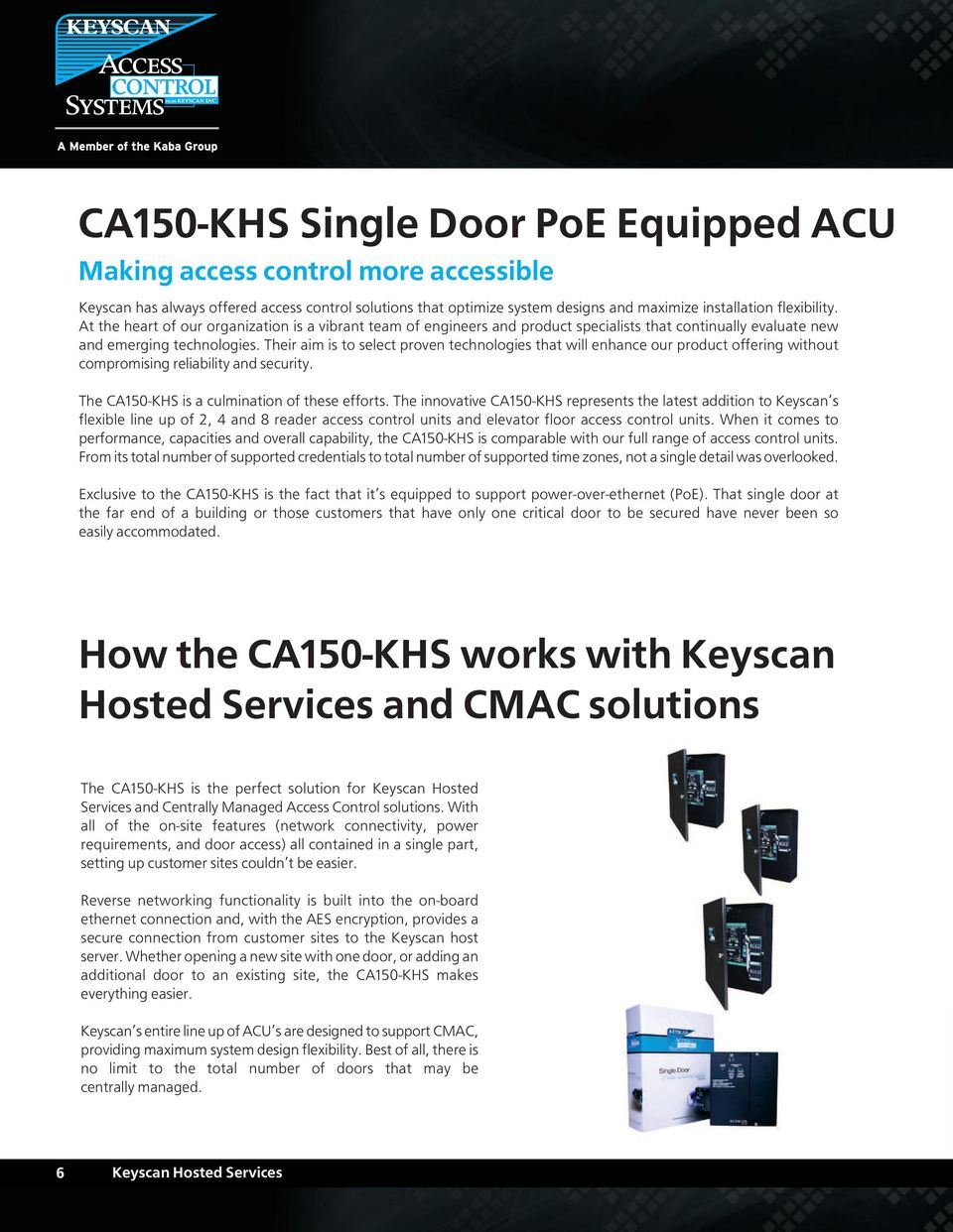 Their aim is to select proven technologies that will enhance our product offering without compromising reliability and security. The CA150-KHS is a culmination of these efforts.