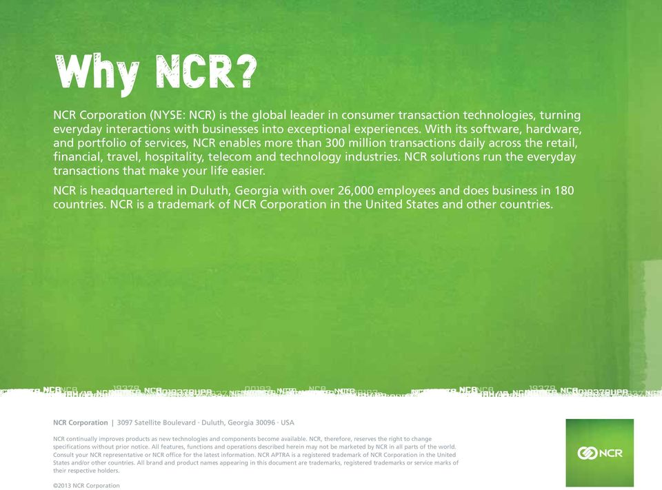 NCR solutions run the everyday transactions that make your life easier. NCR is headquartered in Duluth, Georgia with over 26,000 employees and does business in 180 countries.