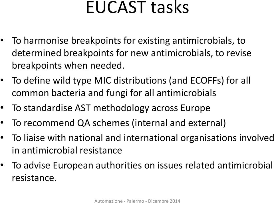 To define wild type MIC distributions (and ECOFFs) for all common bacteria and fungi for all antimicrobials To standardise AST