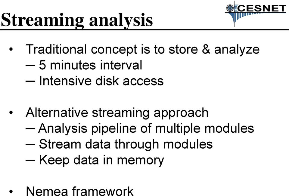 Alternative streaming approach Analysis pipeline of