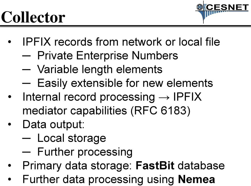processing IPFIX mediator capabilities (RFC 6183) Data output: Local storage