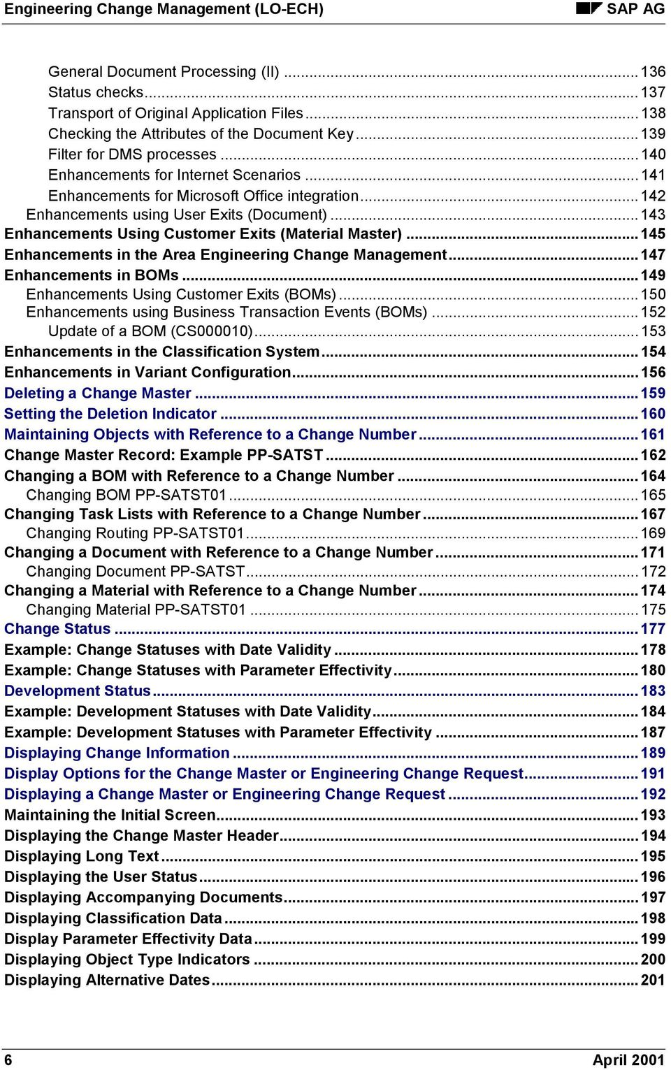 .. 143 Enhancements Using Customer Exits (Material Master)... 145 Enhancements in the Area Engineering Change Management... 147 Enhancements in BOMs... 149 Enhancements Using Customer Exits (BOMs).