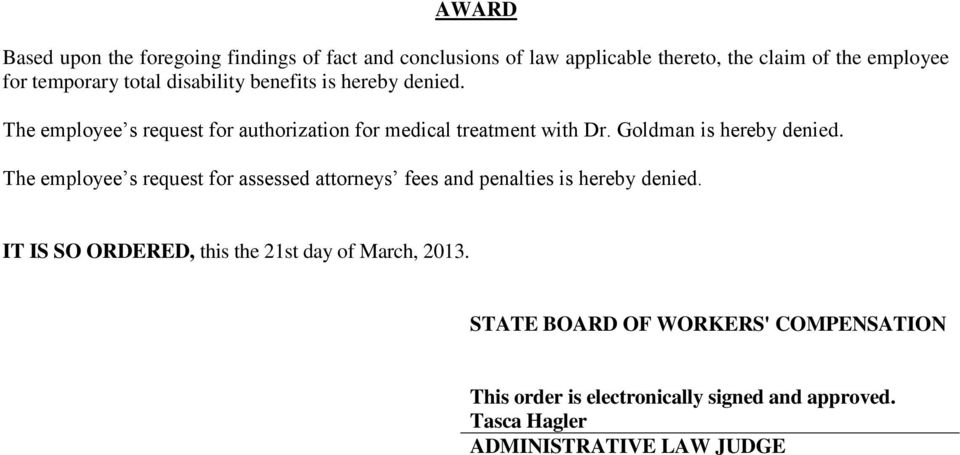 The employee s request for authorization for medical treatment with Dr. Goldman is hereby denied.