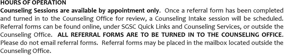 scheduled. Referral forms can be found online, under SGSC Quick Links and Counseling Services, or outside the Counseling Office.