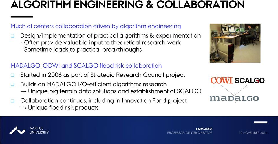 SCALGO flood risk collaboration Started in 2006 as part of Strategic Research Council project Builds on MADALGO I/O-efficient algorithms research