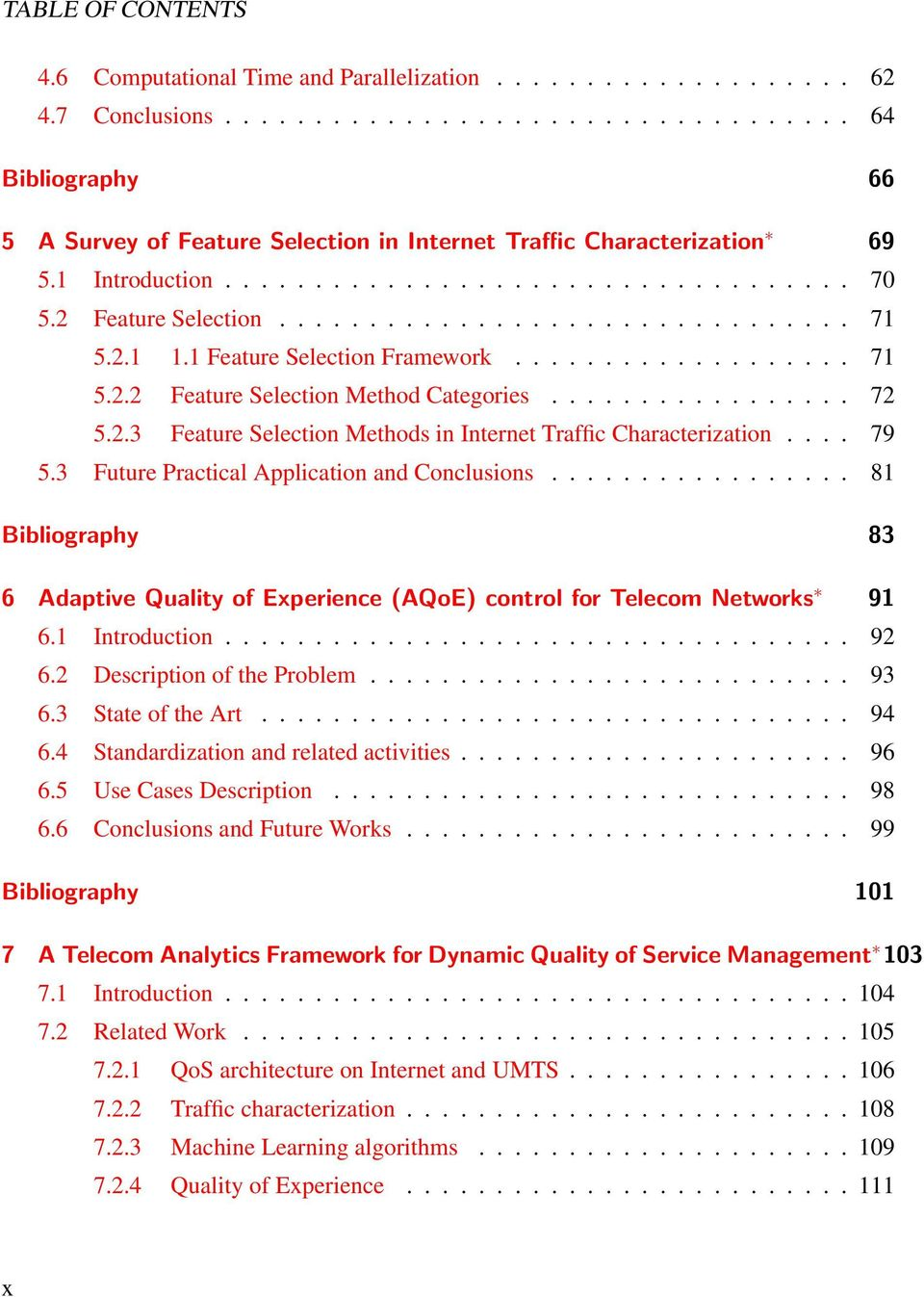 ................ 72 5.2.3 Feature Selection Methods in Internet Traffic Characterization.... 79 5.3 Future Practical Application and Conclusions.