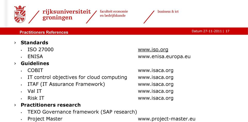 isaca.org Val IT www.isaca.org Risk IT www.isaca.org Practitioners research TEXO Governance framework (SAP research) Project Master www.