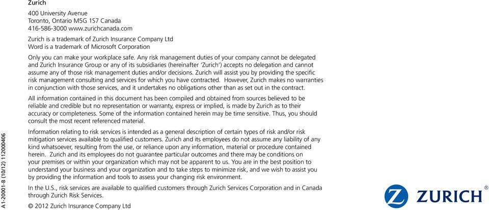 Any risk management duties of your company cannot be delegated and Zurich Insurance Group or any of its subsidiaries (hereinafter Zurich ) accepts no delegation and cannot assume any of those risk
