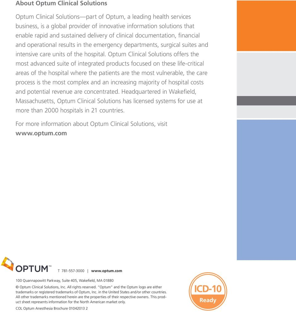 Optum Clinical Solutions offers the most advanced suite of integrated products focused on these life-critical areas of the hospital where the patients are the most vulnerable, the care process is the