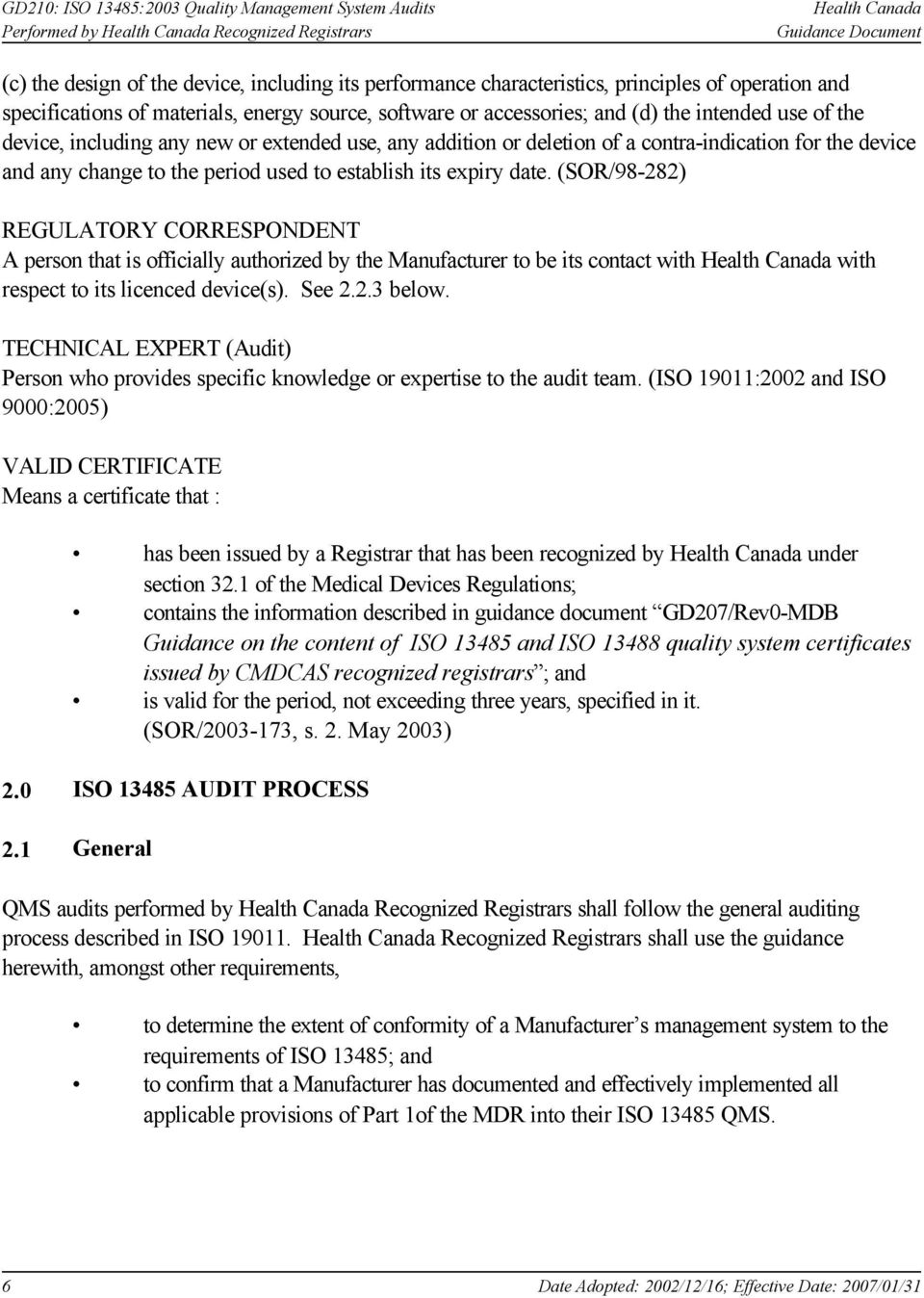 (SOR/98-282) REGULATORY CORRESPONDENT A person that is officially authorized by the Manufacturer to be its contact with Health Canada with respect to its licenced device(s). See 2.2.3 below.
