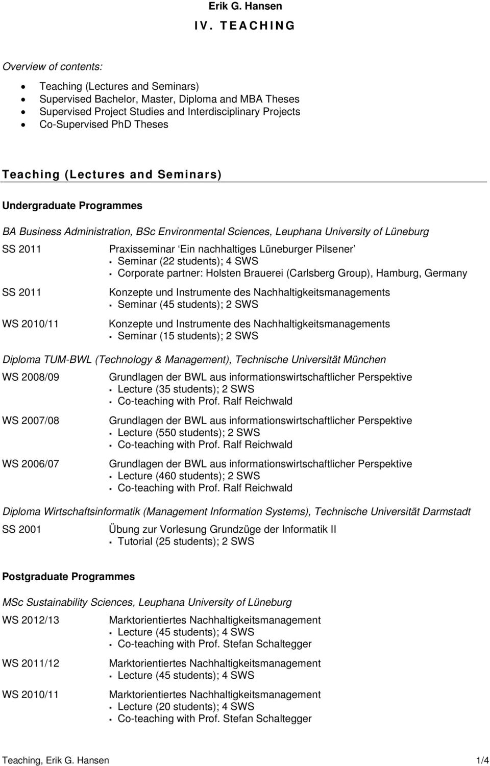 Teaching (Lectures and Seminars) Undergraduate Programmes BA Business Administration, BSc Environmental Sciences, Leuphana University of Lüneburg SS 2011 Praxisseminar Ein nachhaltiges Lüneburger
