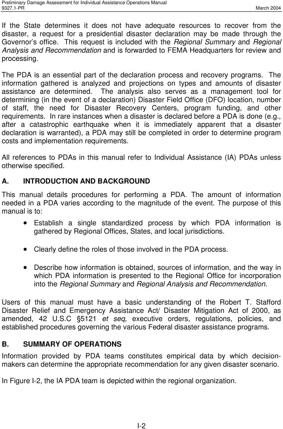 The PDA is an essential part of the declaration process and recovery programs. The information gathered is analyzed and projections on types and amounts of disaster assistance are determined.
