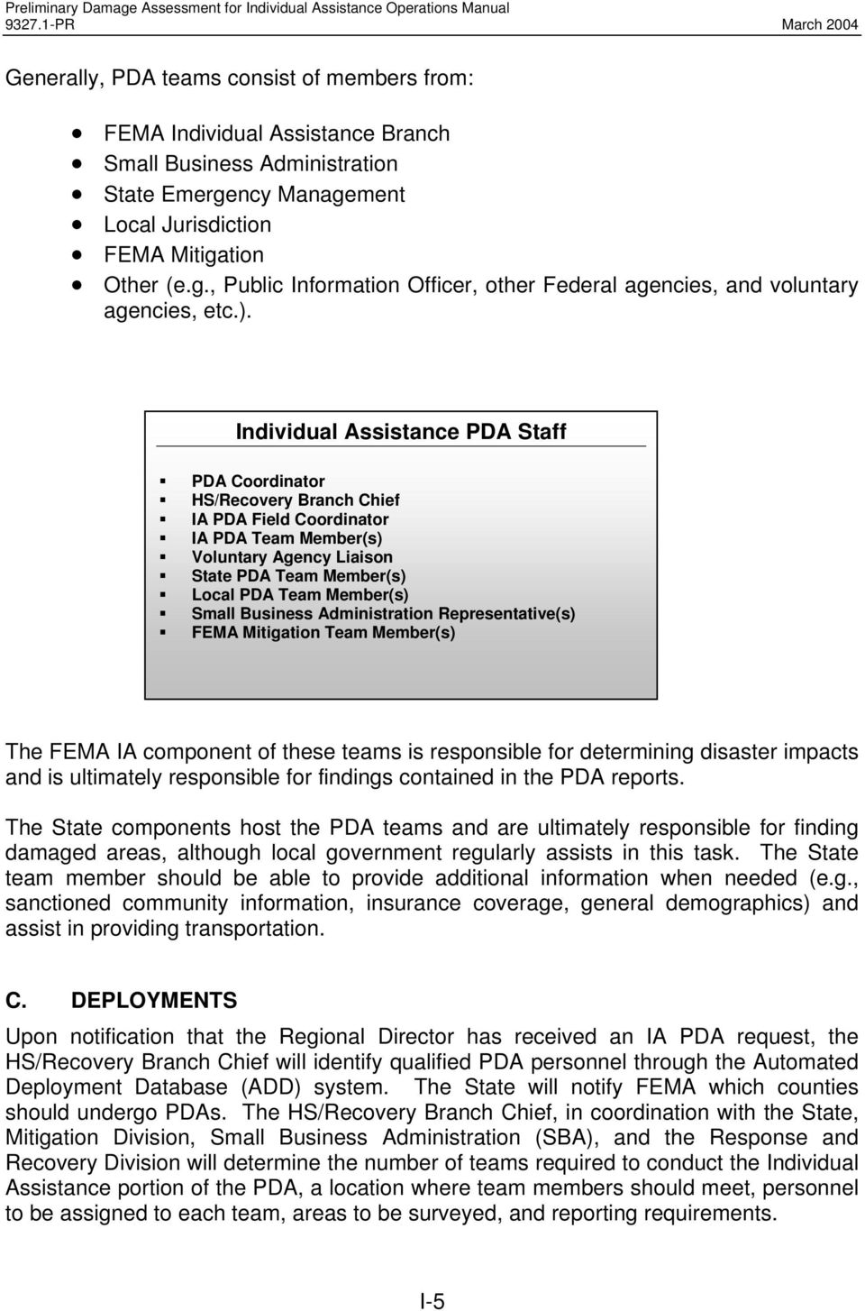 Individual Assistance PDA Staff PDA Coordinator HS/Recovery Branch Chief IA PDA Field Coordinator IA PDA Team Member(s) Voluntary Agency Liaison State PDA Team Member(s) Local PDA Team Member(s)