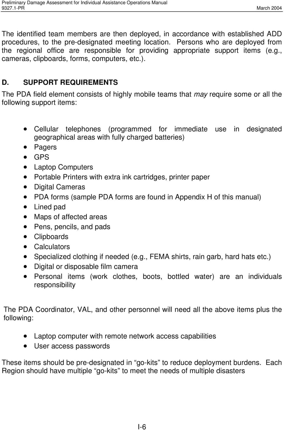 SUPPORT REQUIREMENTS The PDA field element consists of highly mobile teams that may require some or all the following support items: Cellular telephones (programmed for immediate use in designated
