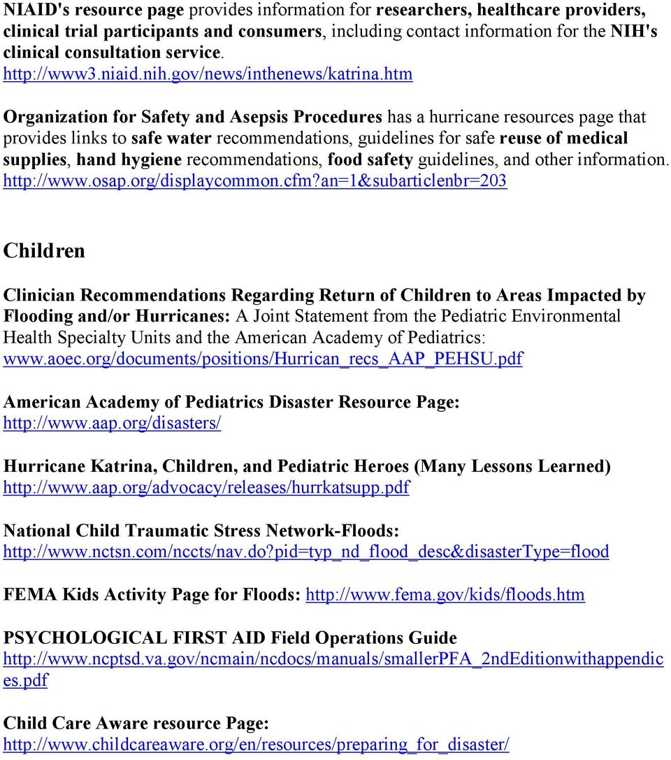 htm Organization for Safety and Asepsis Procedures has a hurricane resources page that provides links to safe water recommendations, guidelines for safe reuse of medical supplies, hand hygiene