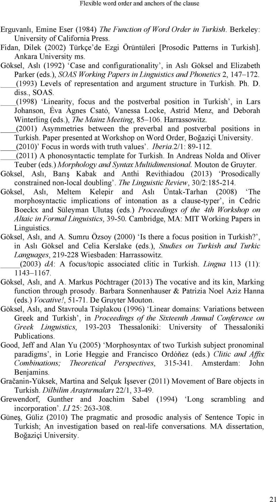 ), SOAS Working Papers in Linguistics and Phonetics 2, 147 172. (1993) Levels of representation and argument structure in Turkish. Ph. D. diss., SOAS. (1998) Linearity, focus and the postverbal position in Turkish, in Lars Johanson, Éva Ágnes Csató, Vanessa Locke, Astrid Menz, and Deborah Winterling (eds.