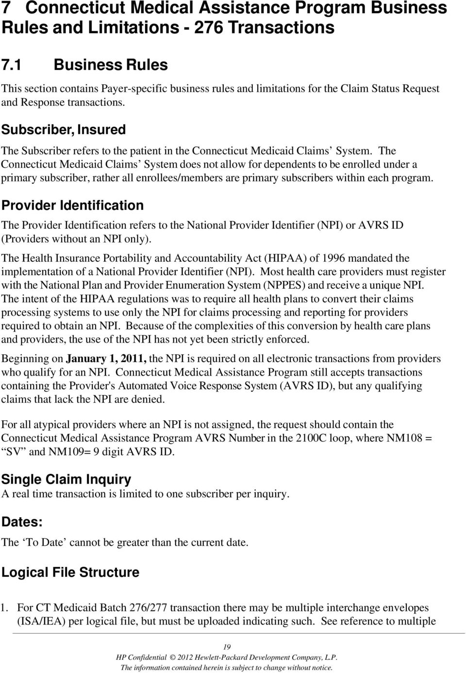 Subscriber, Insured The Subscriber refers to the patient in the Connecticut Medicaid Claims System.