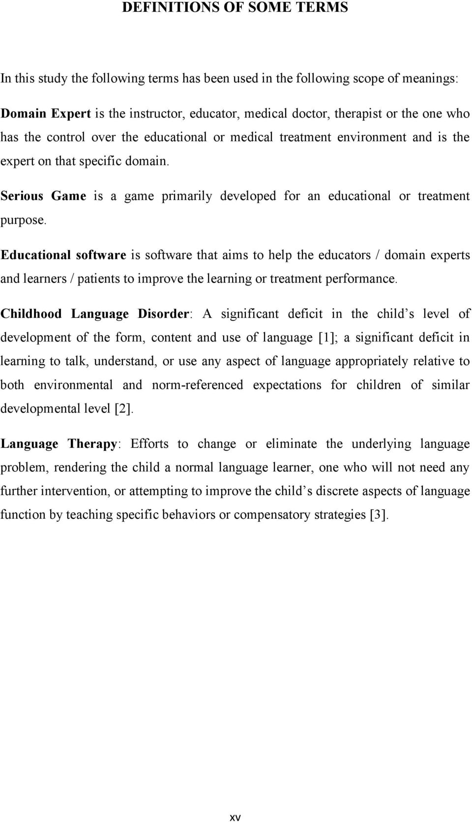 Educational software is software that aims to help the educators / domain experts and learners / patients to improve the learning or treatment performance.