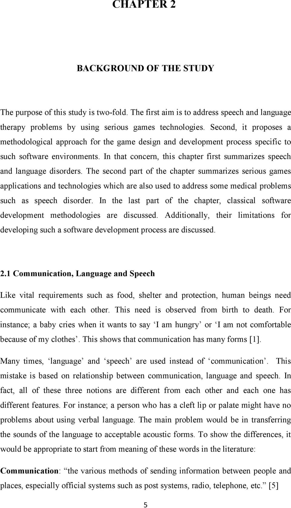 In that concern, this chapter first summarizes speech and language disorders.