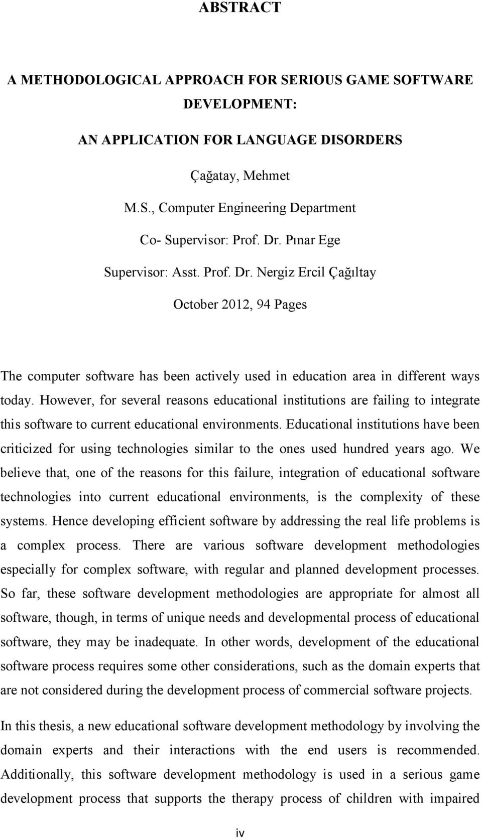 However, for several reasons educational institutions are failing to integrate this software to current educational environments.