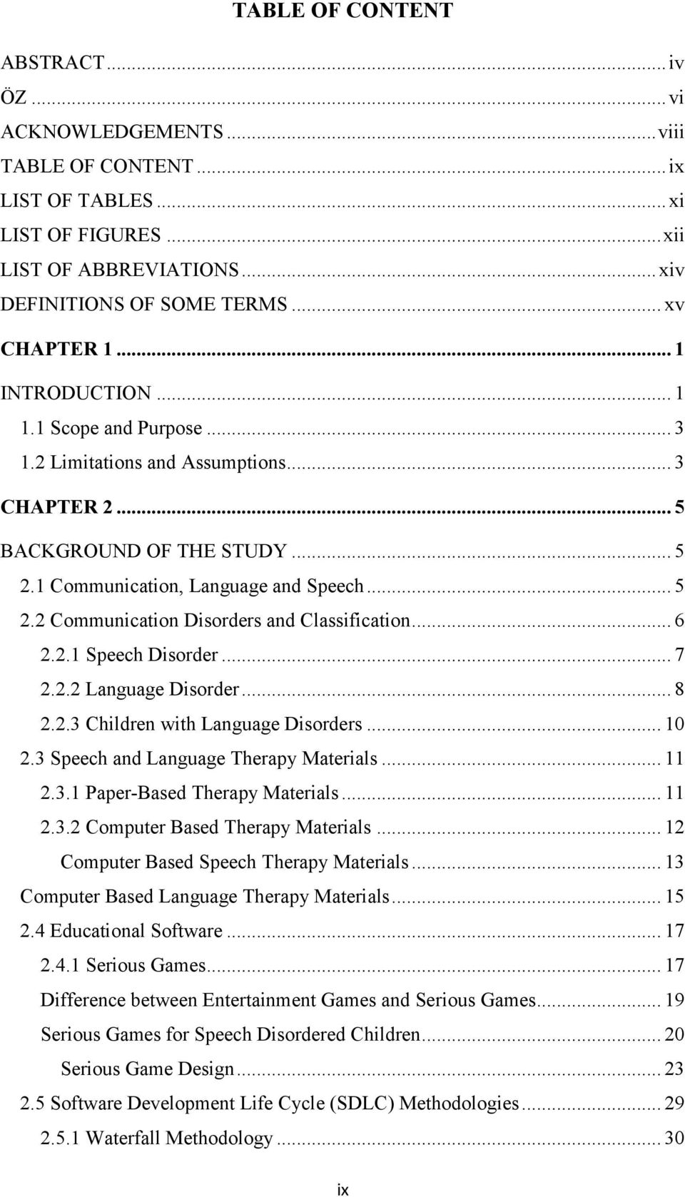 .. 6 2.2.1 Speech Disorder... 7 2.2.2 Language Disorder... 8 2.2.3 Children with Language Disorders... 10 2.3 Speech and Language Therapy Materials... 11 2.3.1 Paper-Based Therapy Materials... 11 2.3.2 Computer Based Therapy Materials.