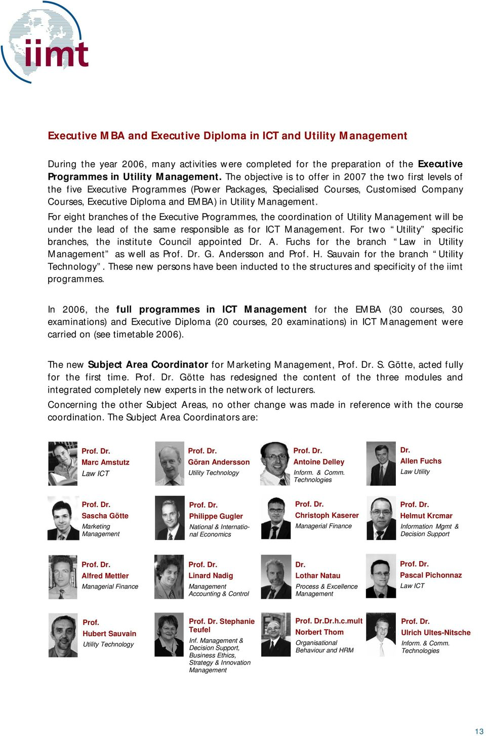 Management. For eight branches of the Executive Programmes, the coordination of Utility Management will be under the lead of the same responsible as for ICT Management.