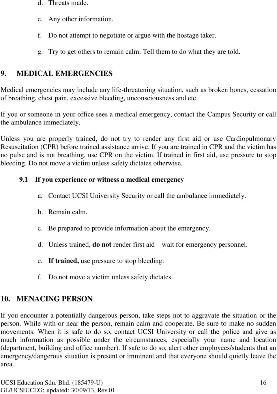 If you or someone in your office sees a medical emergency, contact the Campus Security or call the ambulance immediately.