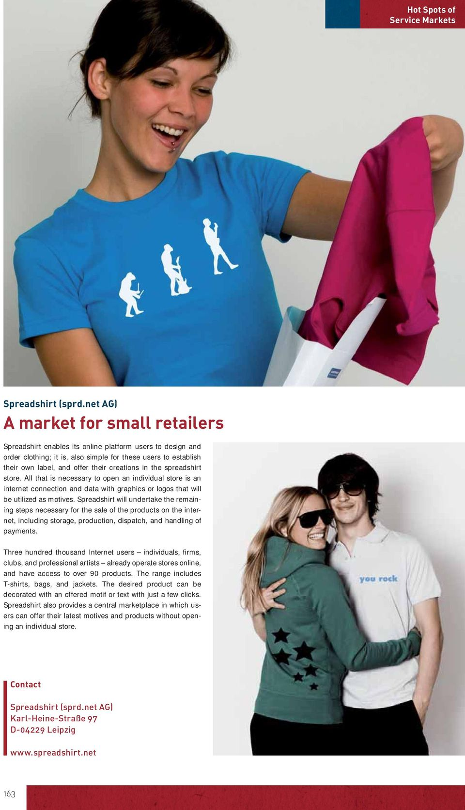 creations in the spreadshirt store. All that is necessary to open an individual store is an internet connection and data with graphics or logos that will be utilized as motives.